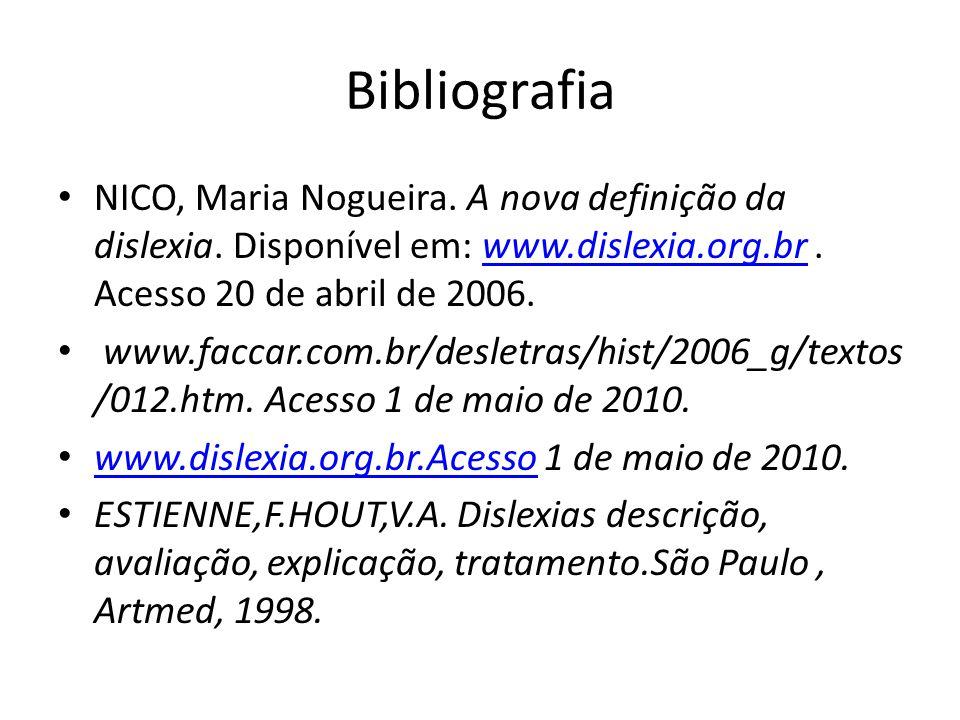 Bibliografia NICO, Maria Nogueira. A nova definição da dislexia. Disponível em: www.dislexia.org.br. Acesso 20 de abril de 2006.www.dislexia.org.br ww