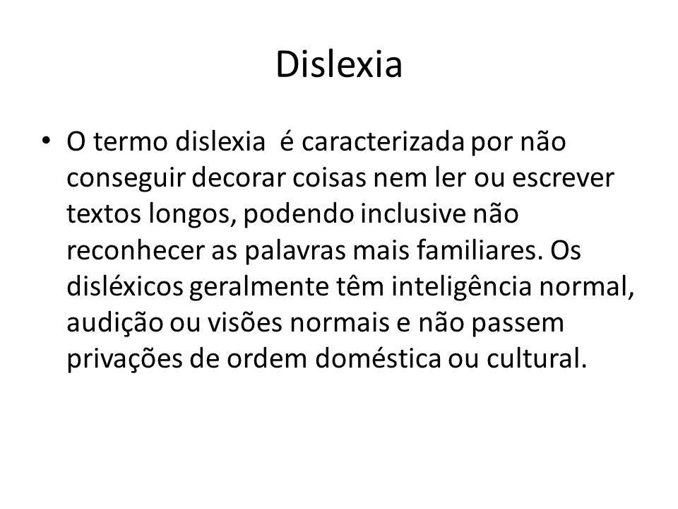 Dislexia O termo dislexia é caracterizada por não conseguir decorar coisas nem ler ou escrever textos longos, podendo inclusive não reconhecer as pala
