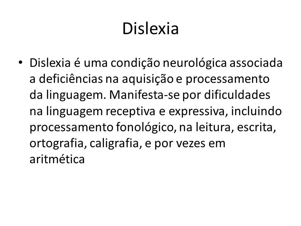 Dislexia Dislexia é uma condição neurológica associada a deficiências na aquisição e processamento da linguagem. Manifesta-se por dificuldades na ling