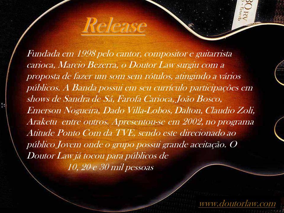 Release Fundada em 1998 pelo cantor, compositor e guitarrista carioca, Marcio Bezerra, o Doutor Law surgiu com a proposta de fazer um som sem rótulos, atingindo a vários públicos.