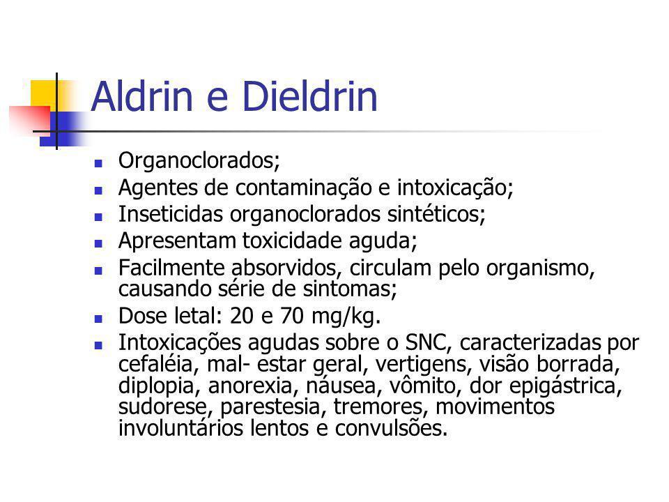 Aldrin e Dieldrin Organoclorados; Agentes de contaminação e intoxicação; Inseticidas organoclorados sintéticos; Apresentam toxicidade aguda; Facilment