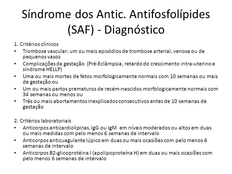 Síndrome dos Antic. Antifosfolípides (SAF) - Diagnóstico 1. Critérios clínicos Trombose vascular: um ou mais episódios de trombose arterial, venosa ou