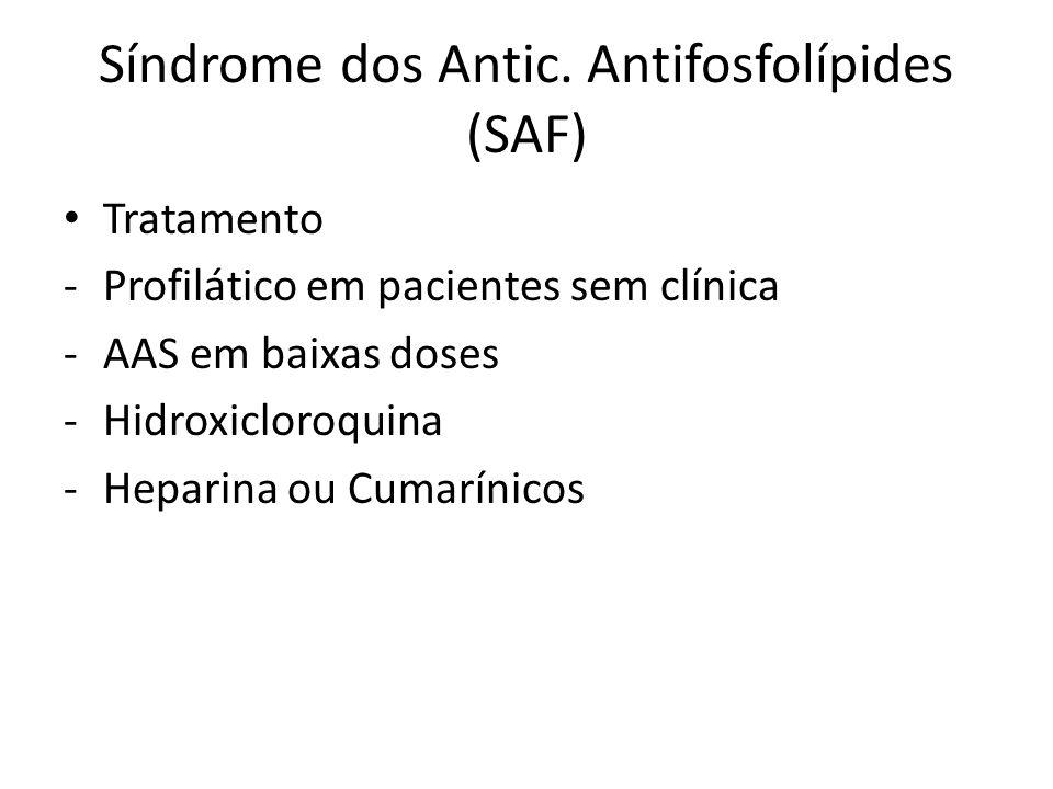 Síndrome dos Antic. Antifosfolípides (SAF) Tratamento -Profilático em pacientes sem clínica -AAS em baixas doses -Hidroxicloroquina -Heparina ou Cumar