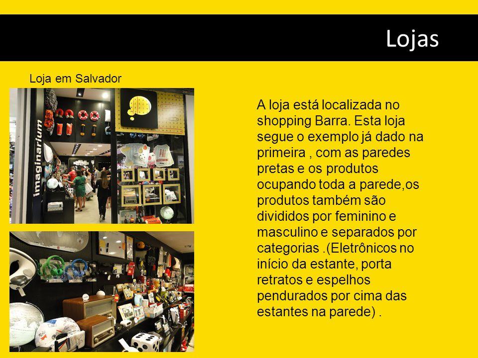 Lojas Loja em Salvador A loja está localizada no shopping Barra. Esta loja segue o exemplo já dado na primeira, com as paredes pretas e os produtos oc