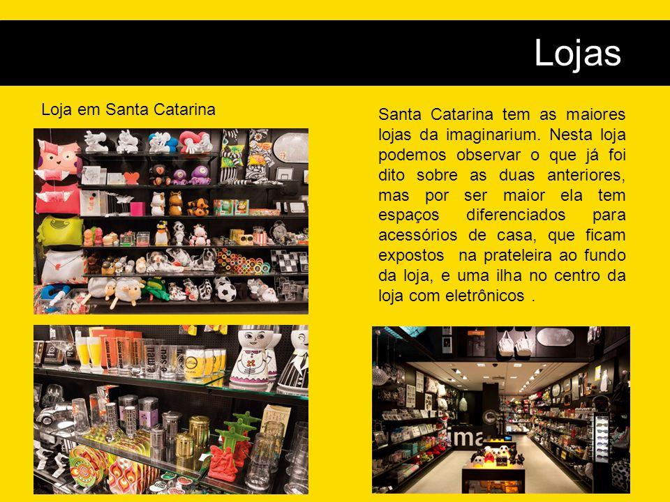 Lojas Loja em Santa Catarina Santa Catarina tem as maiores lojas da imaginarium. Nesta loja podemos observar o que já foi dito sobre as duas anteriore