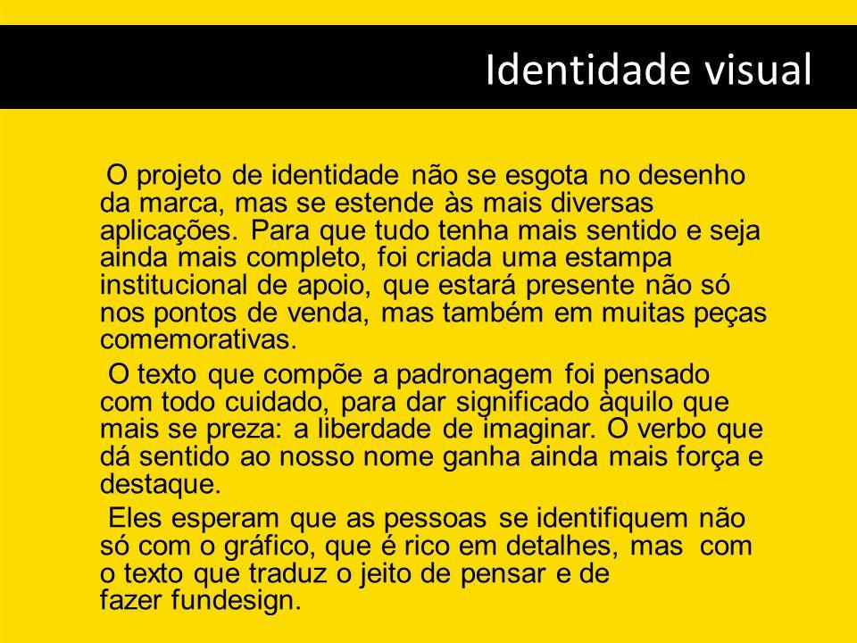O projeto de identidade não se esgota no desenho da marca, mas se estende às mais diversas aplicações. Para que tudo tenha mais sentido e seja ainda m