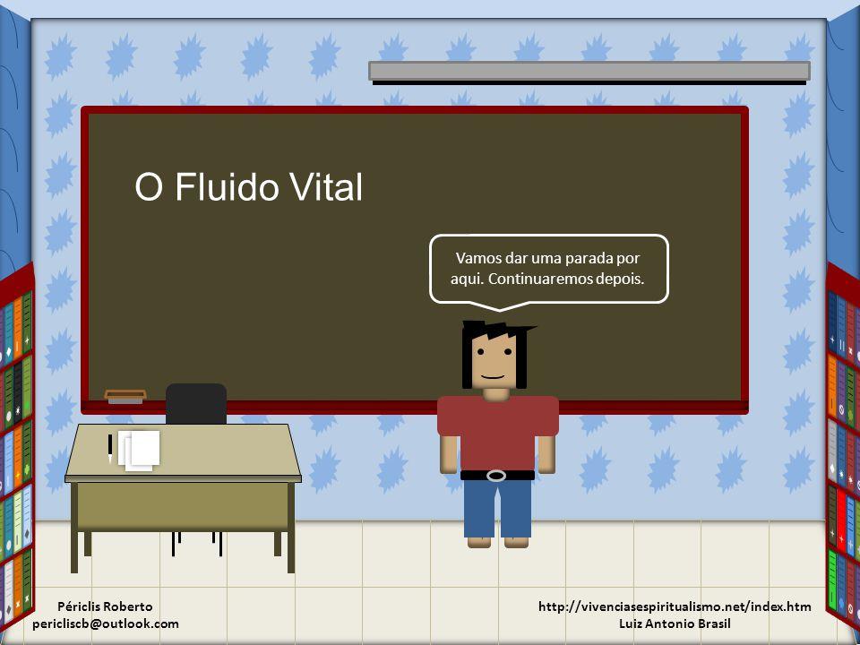 http://vivenciasespiritualismo.net/index.htm Luiz Antonio Brasil Vamos dar uma parada por aqui. Continuaremos depois. O Fluido Vital Périclis Roberto