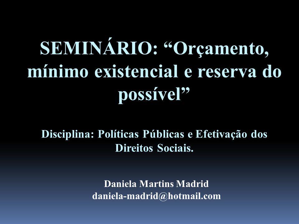 """SEMINÁRIO: """"Orçamento, mínimo existencial e reserva do possível"""" Disciplina: Políticas Públicas e Efetivação dos Direitos Sociais. Daniela Martins Mad"""