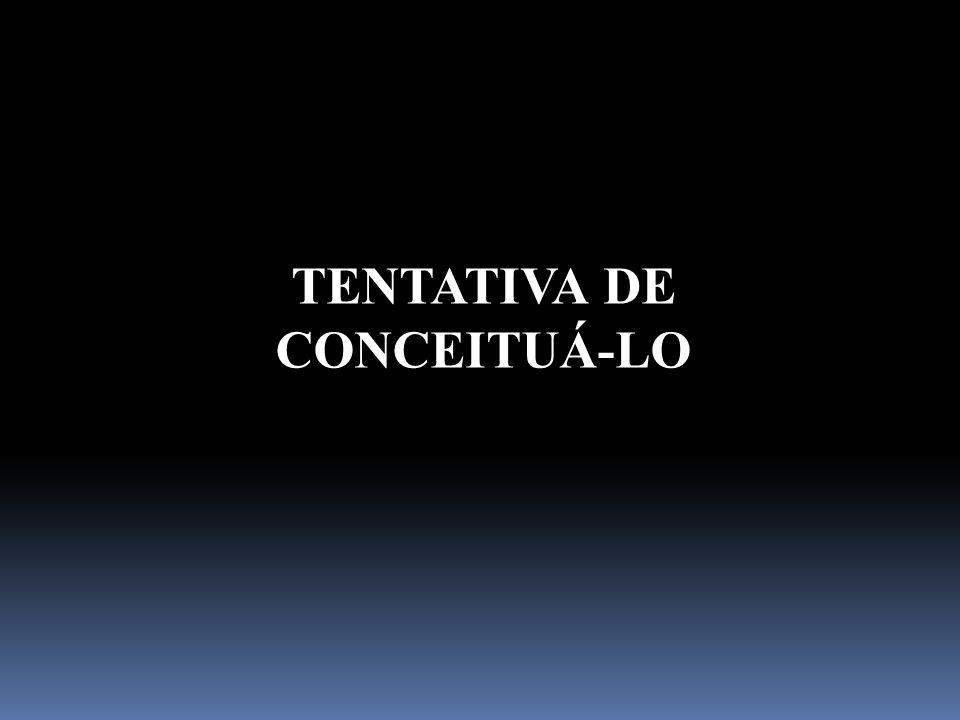 TENTATIVA DE CONCEITUÁ-LO