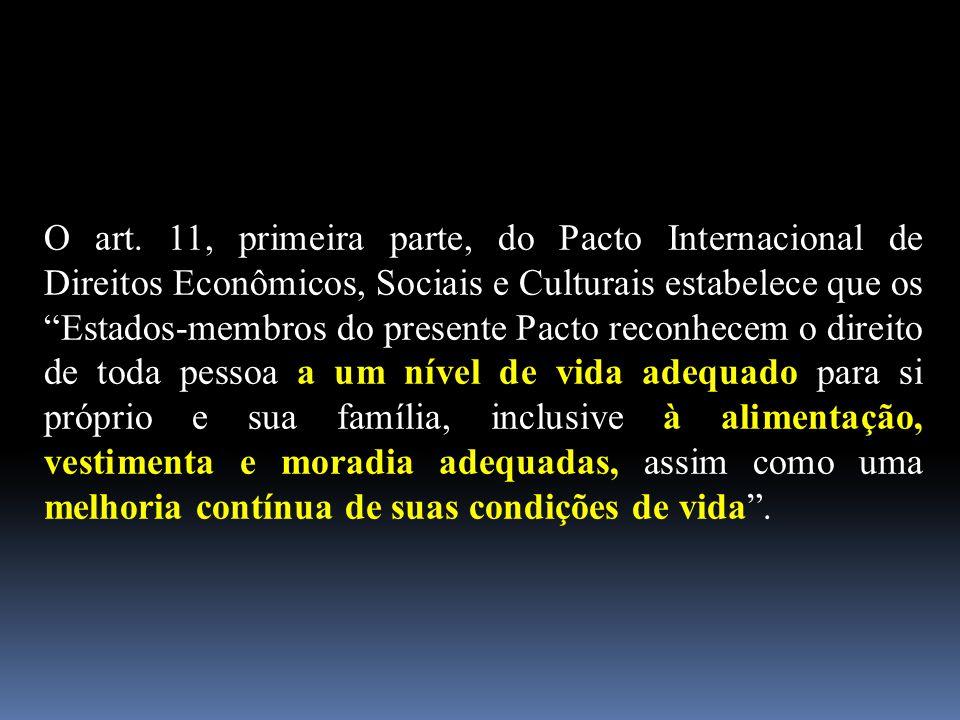 "O art. 11, primeira parte, do Pacto Internacional de Direitos Econômicos, Sociais e Culturais estabelece que os ""Estados-membros do presente Pacto rec"
