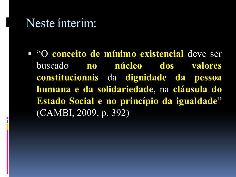 """Neste ínterim:  """"O conceito de mínimo existencial deve ser buscado no núcleo dos valores constitucionais da dignidade da pessoa humana e da solidarie"""