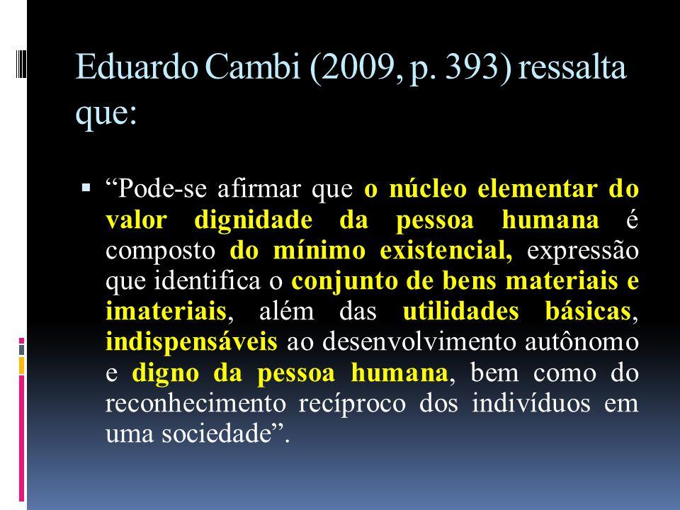 """Eduardo Cambi (2009, p. 393) ressalta que:  """"Pode-se afirmar que o núcleo elementar do valor dignidade da pessoa humana é composto do mínimo existenc"""
