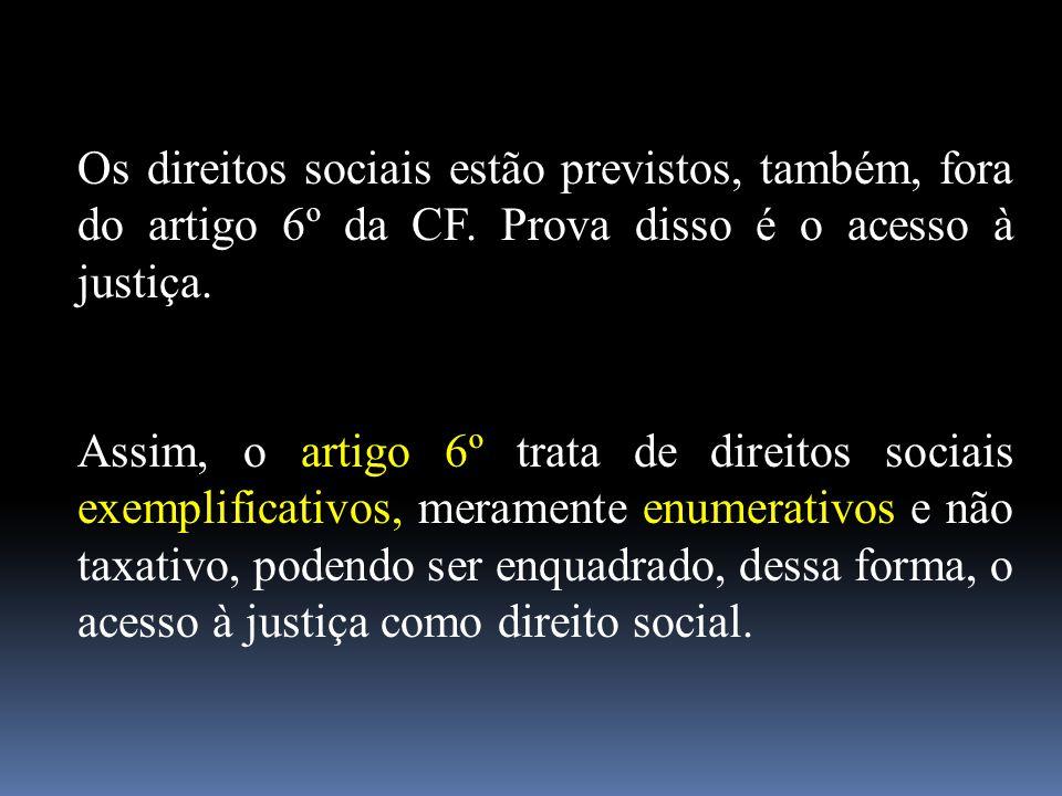 Os direitos sociais estão previstos, também, fora do artigo 6º da CF. Prova disso é o acesso à justiça. Assim, o artigo 6º trata de direitos sociais e