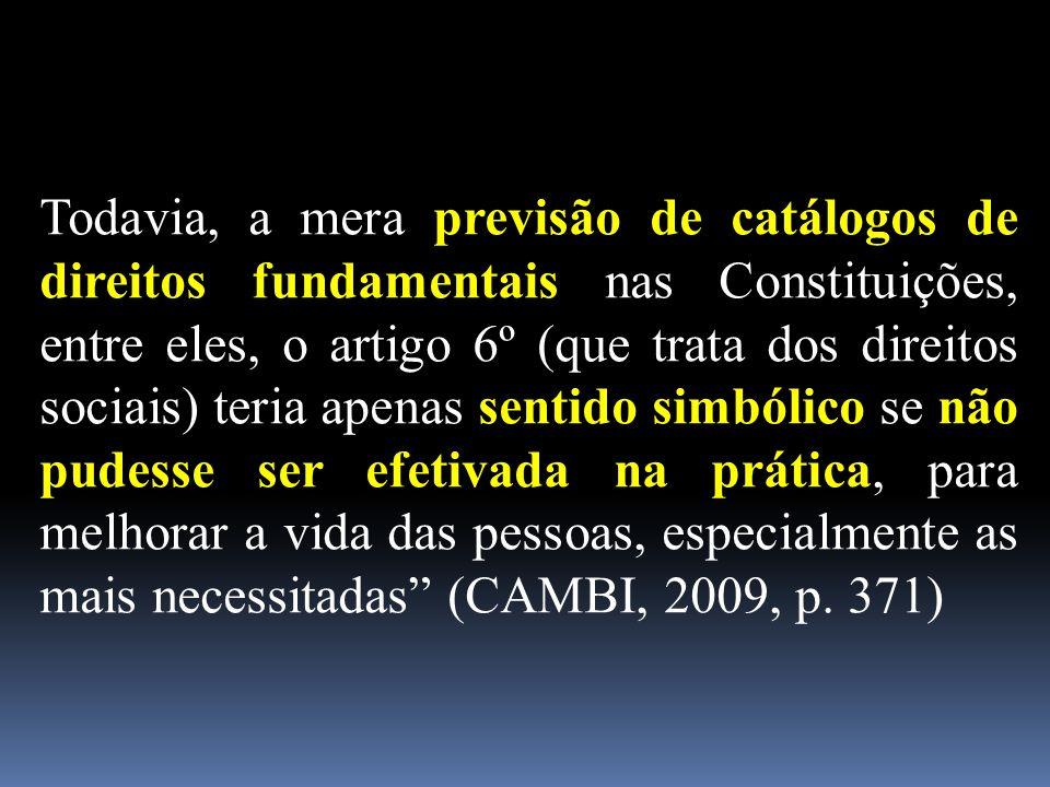 Todavia, a mera previsão de catálogos de direitos fundamentais nas Constituições, entre eles, o artigo 6º (que trata dos direitos sociais) teria apena