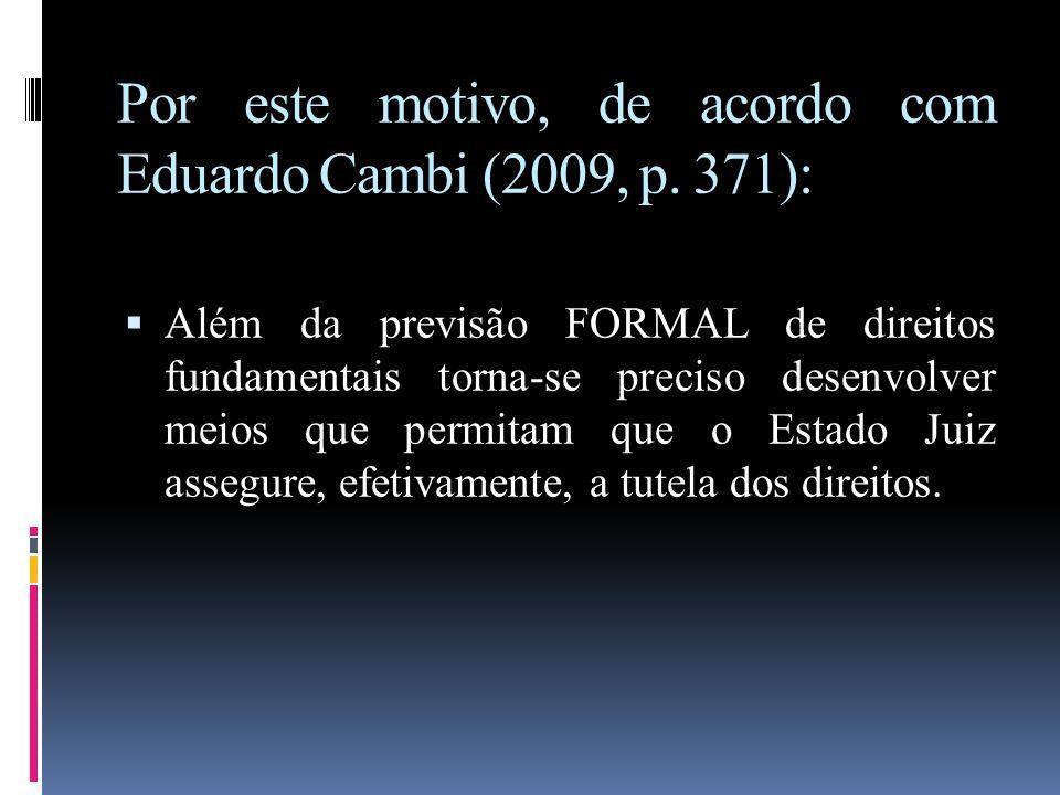 Por este motivo, de acordo com Eduardo Cambi (2009, p. 371):  Além da previsão FORMAL de direitos fundamentais torna-se preciso desenvolver meios que