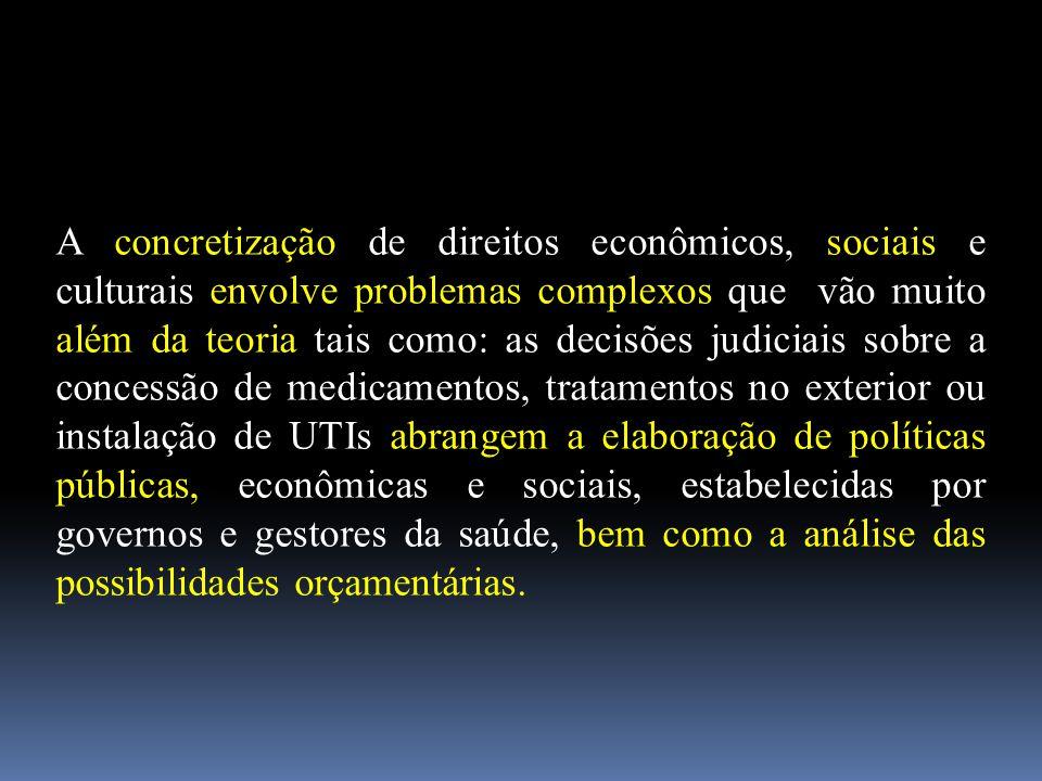 A concretização de direitos econômicos, sociais e culturais envolve problemas complexos que vão muito além da teoria tais como: as decisões judiciais