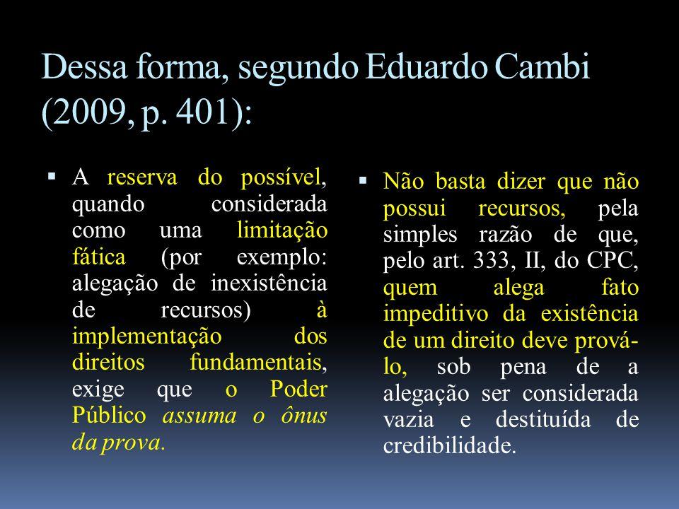 Dessa forma, segundo Eduardo Cambi (2009, p. 401):  A reserva do possível, quando considerada como uma limitação fática (por exemplo: alegação de ine