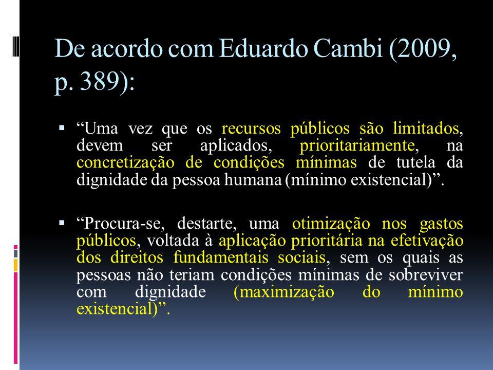"""De acordo com Eduardo Cambi (2009, p. 389):  """"Uma vez que os recursos públicos são limitados, devem ser aplicados, prioritariamente, na concretização"""