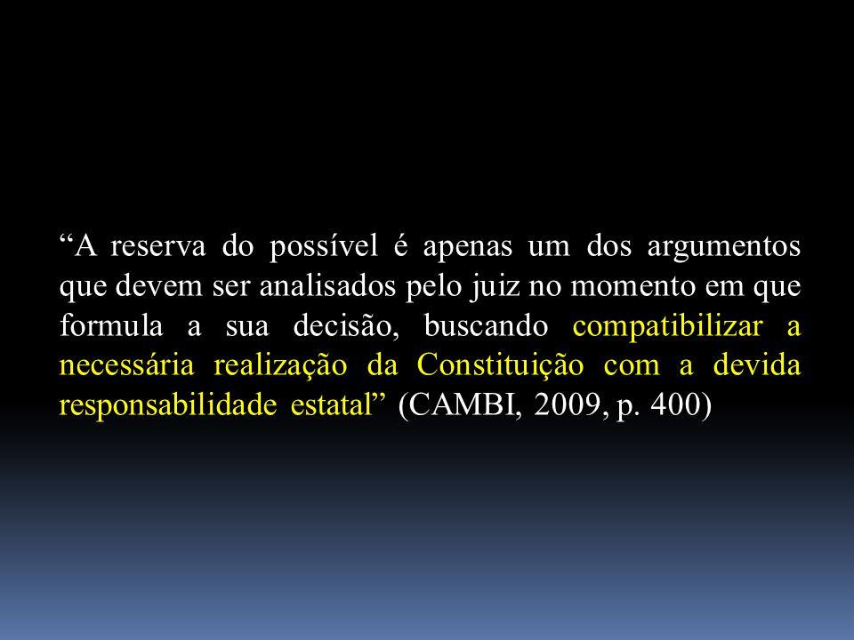 """""""A reserva do possível é apenas um dos argumentos que devem ser analisados pelo juiz no momento em que formula a sua decisão, buscando compatibilizar"""