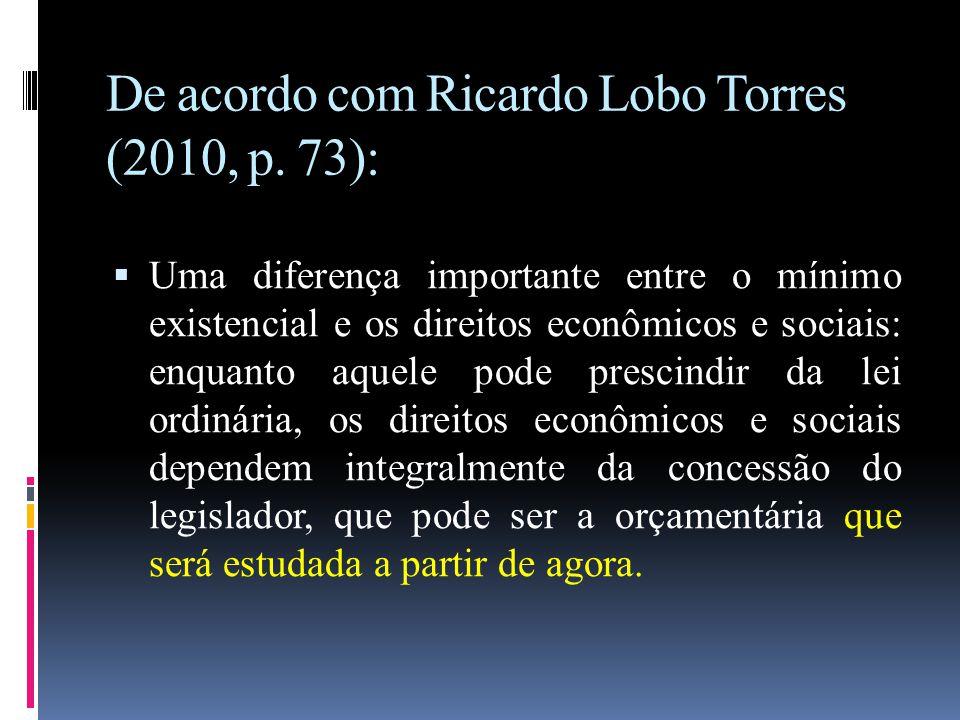 De acordo com Ricardo Lobo Torres (2010, p. 73):  Uma diferença importante entre o mínimo existencial e os direitos econômicos e sociais: enquanto aq