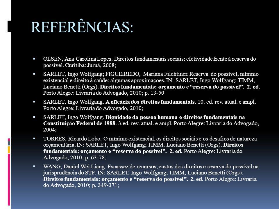 REFERÊNCIAS:  OLSEN, Ana Carolina Lopes. Direitos fundamentais sociais: efetividade frente à reserva do possível. Curitiba: Juruá, 2008;  SARLET, In
