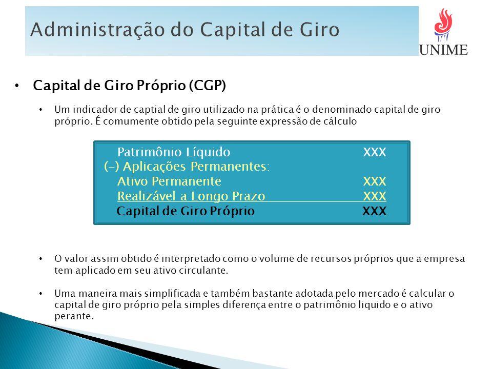 Capital de Giro Próprio (CGP) Um indicador de captial de giro utilizado na prática é o denominado capital de giro próprio. É comumente obtido pela seg