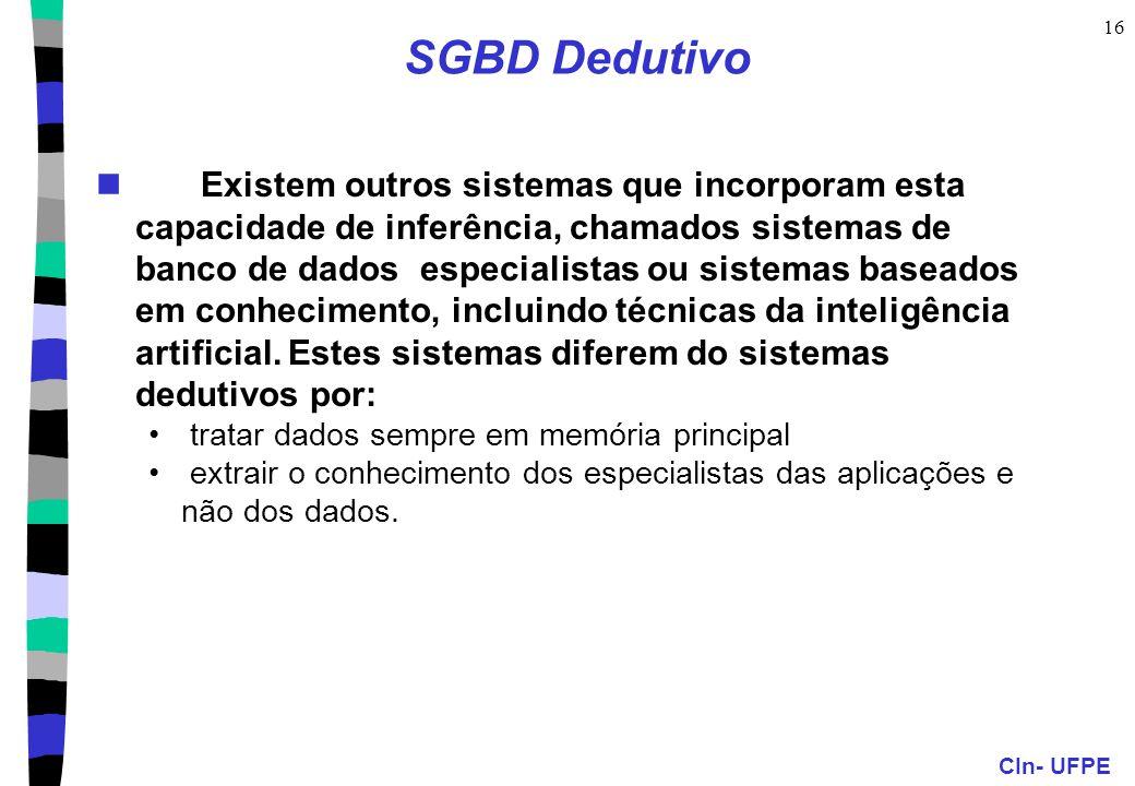 CIn- UFPE 16 SGBD Dedutivo Existem outros sistemas que incorporam esta capacidade de inferência, chamados sistemas de banco de dados especialistas ou