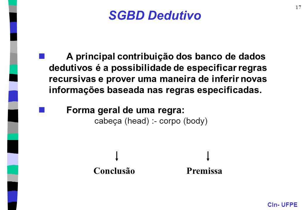 CIn- UFPE 17 SGBD Dedutivo A principal contribuição dos banco de dados dedutivos é a possibilidade de especificar regras recursivas e prover uma manei