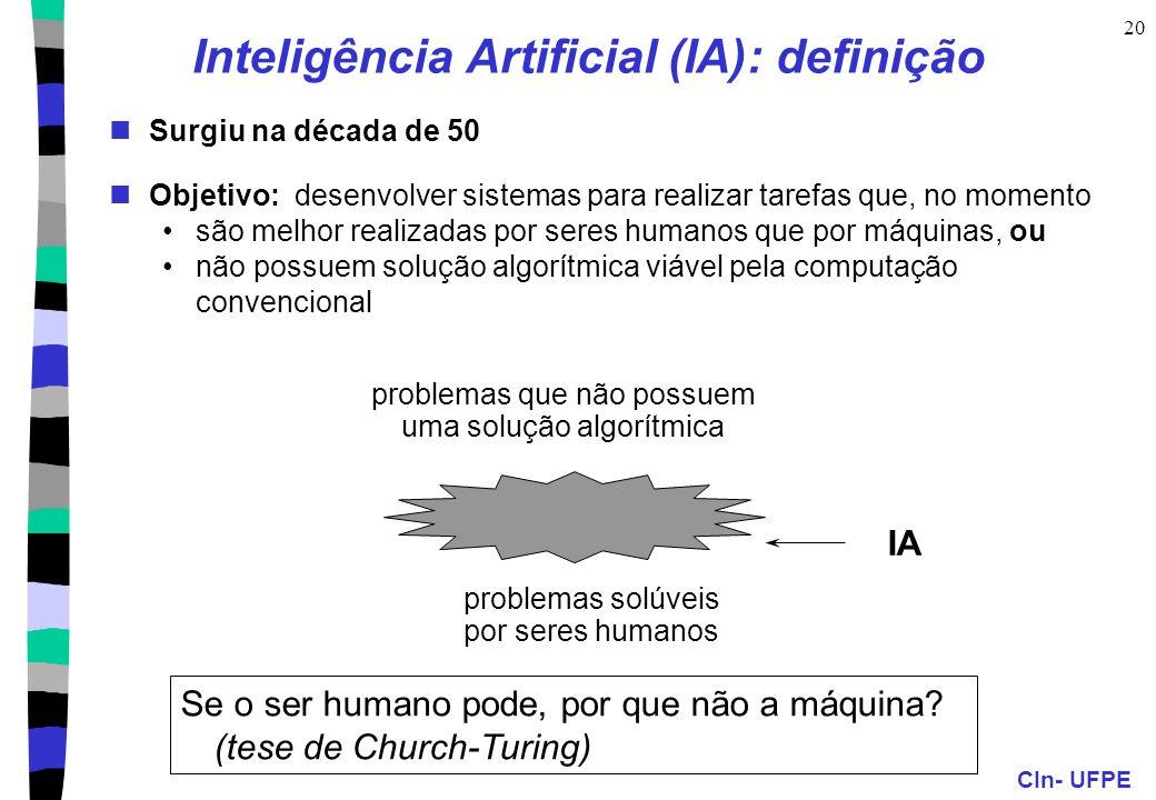 CIn- UFPE 20 Inteligência Artificial (IA): definição Surgiu na década de 50 Objetivo: desenvolver sistemas para realizar tarefas que, no momento são m