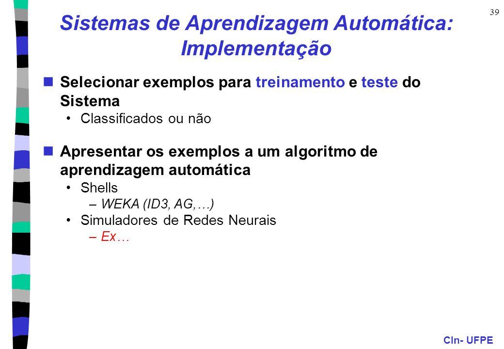 CIn- UFPE 39 Sistemas de Aprendizagem Automática: Implementação Selecionar exemplos para treinamento e teste do Sistema Classificados ou não Apresenta