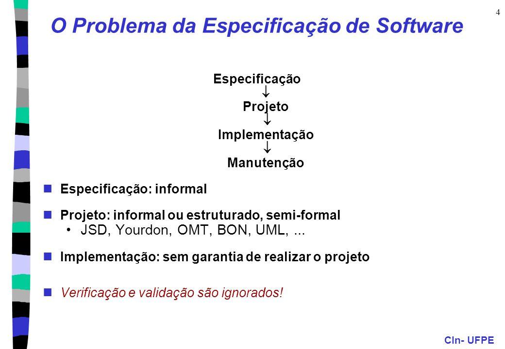 CIn- UFPE 4 O Problema da Especificação de Software Especificação  Projeto  Implementação  Manutenção Especificação: informal Projeto: informal ou