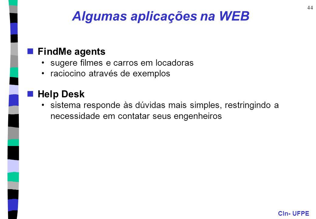 CIn- UFPE 44 Algumas aplicações na WEB FindMe agents sugere filmes e carros em locadoras raciocino através de exemplos Help Desk sistema responde às d