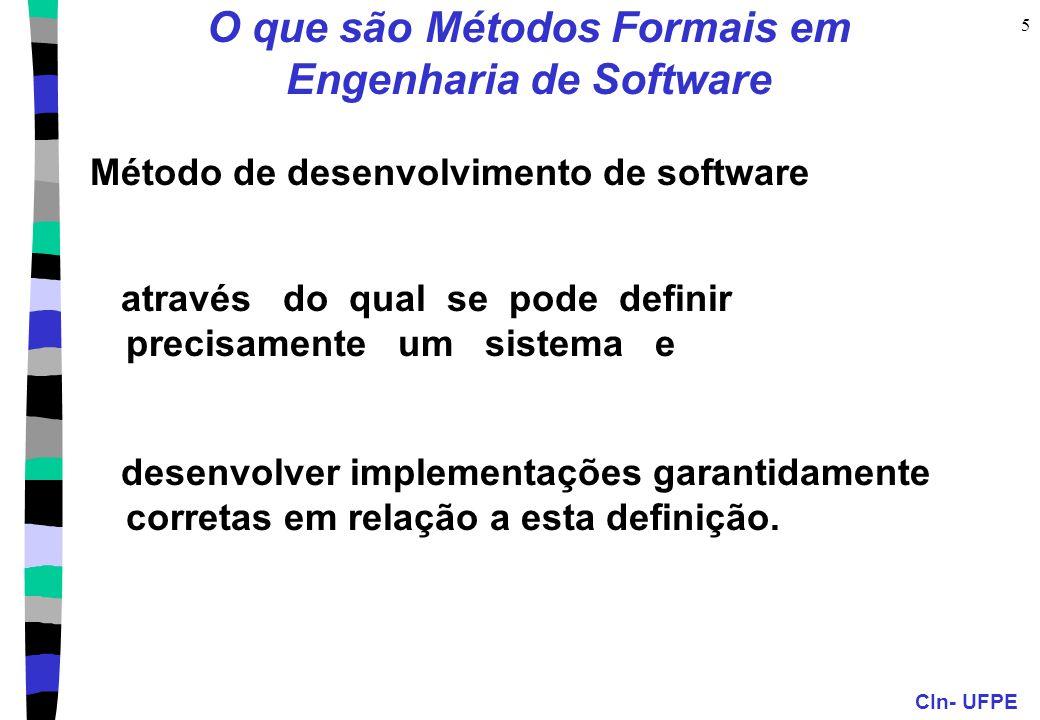 CIn- UFPE 5 O que são Métodos Formais em Engenharia de Software Método de desenvolvimento de software através do qual se pode definir precisamente um