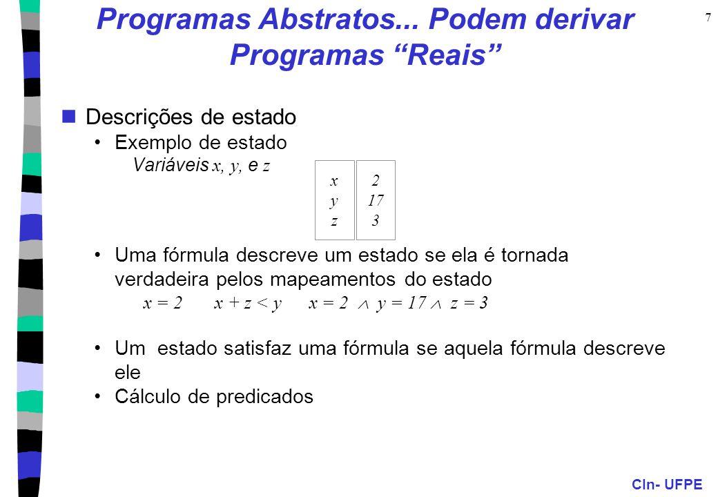 """CIn- UFPE 7 Programas Abstratos... Podem derivar Programas """"Reais"""" Descrições de estado Exemplo de estado Variáveis x, y, e z Uma fórmula descreve um"""