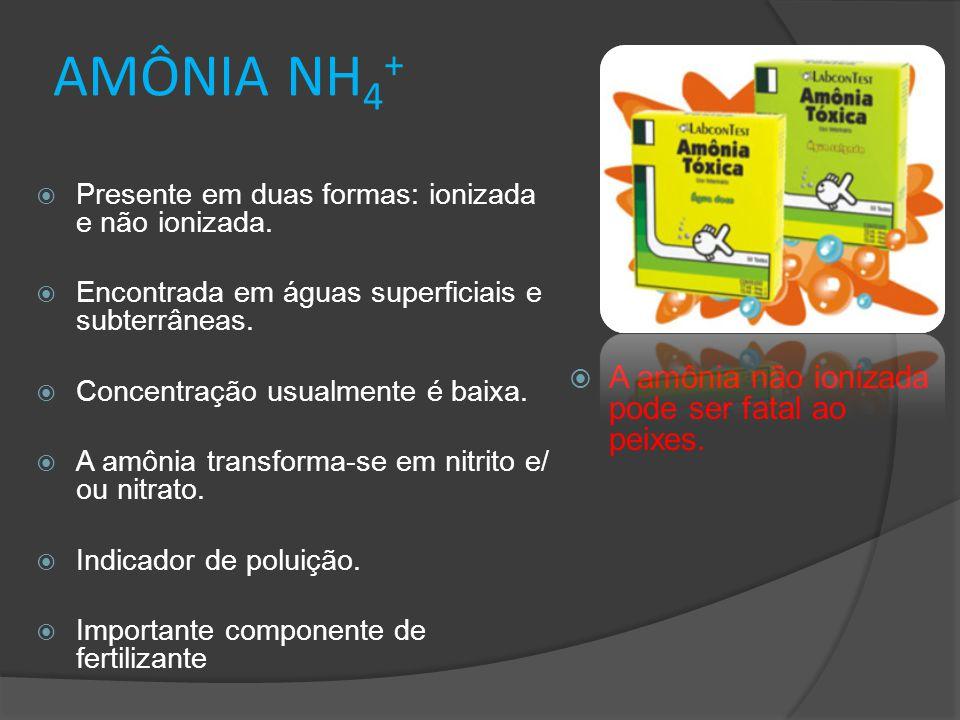 AMÔNIA NH 4 +  Presente em duas formas: ionizada e não ionizada.  Encontrada em águas superficiais e subterrâneas.  Concentração usualmente é baixa