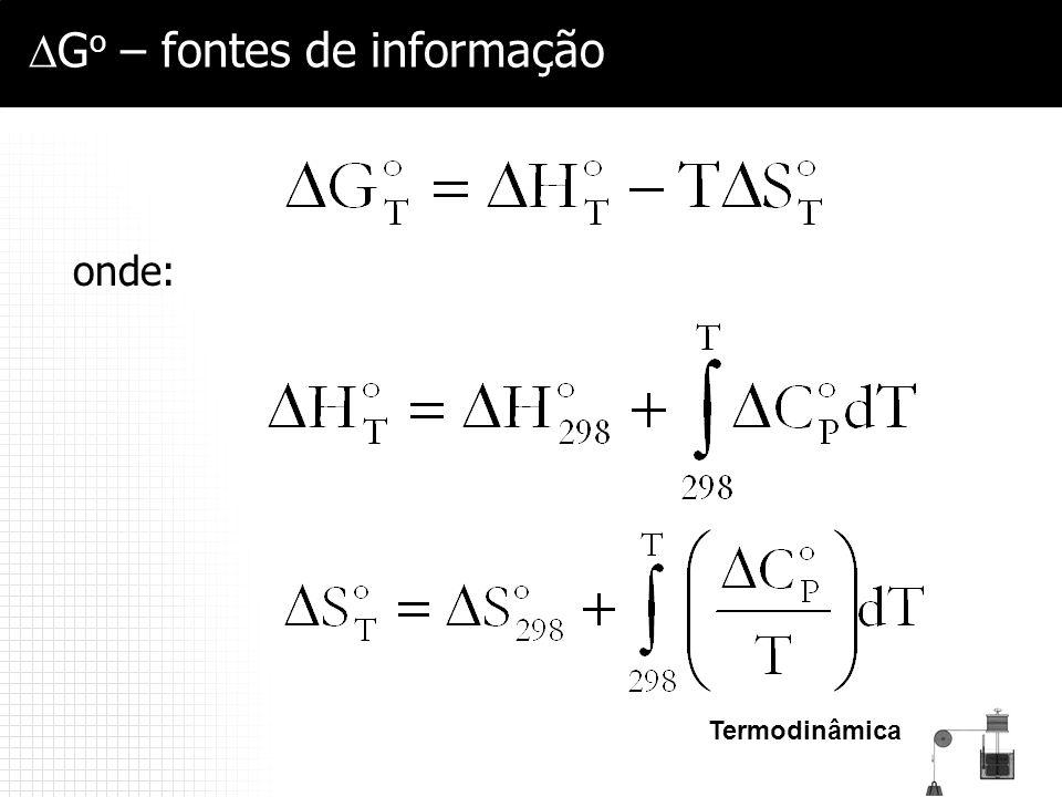 Termodinâmica  G o – fontes de informação onde: