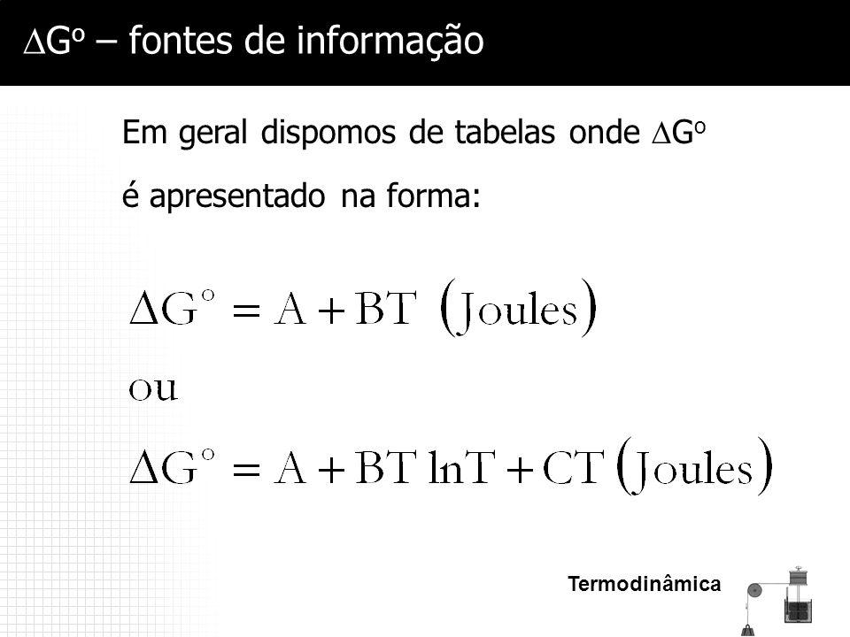 Termodinâmica  G o – fontes de informação Em geral dispomos de tabelas onde  G o é apresentado na forma: