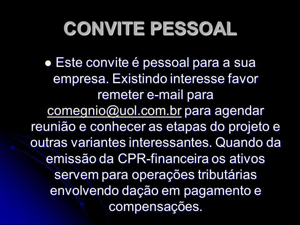 CONVITE PESSOAL Este convite é pessoal para a sua empresa. Existindo interesse favor remeter e-mail para comegnio@uol.com.br para agendar reunião e co