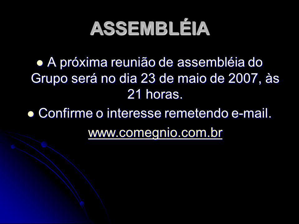 ASSEMBLÉIA A próxima reunião de assembléia do Grupo será no dia 23 de maio de 2007, às 21 horas. A próxima reunião de assembléia do Grupo será no dia