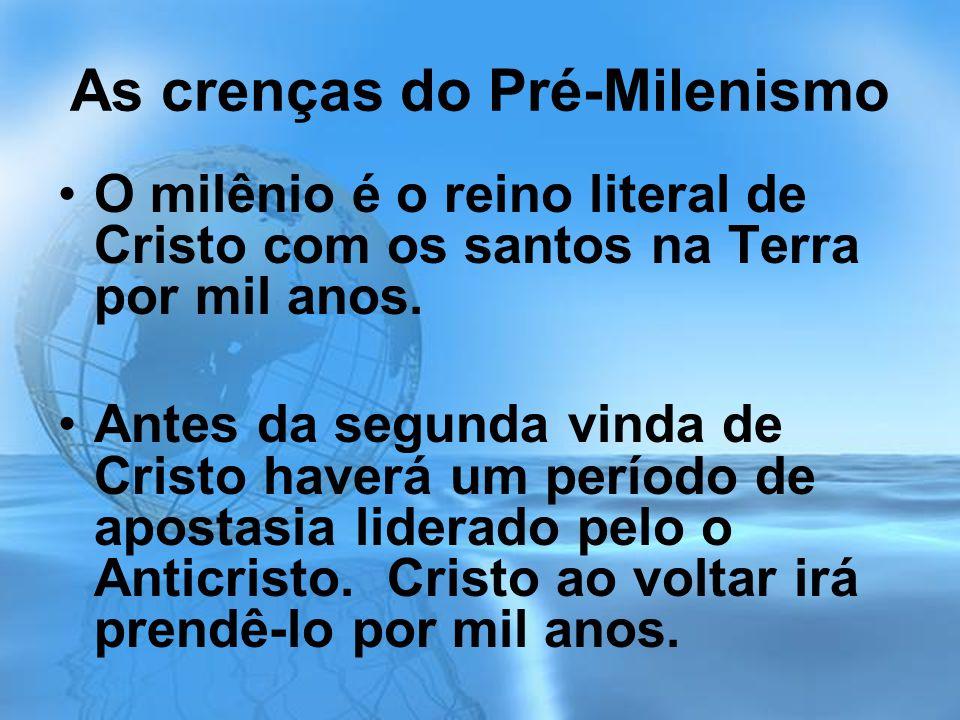 As crenças do Pré-Milenismo O milênio é o reino literal de Cristo com os santos na Terra por mil anos. Antes da segunda vinda de Cristo haverá um perí