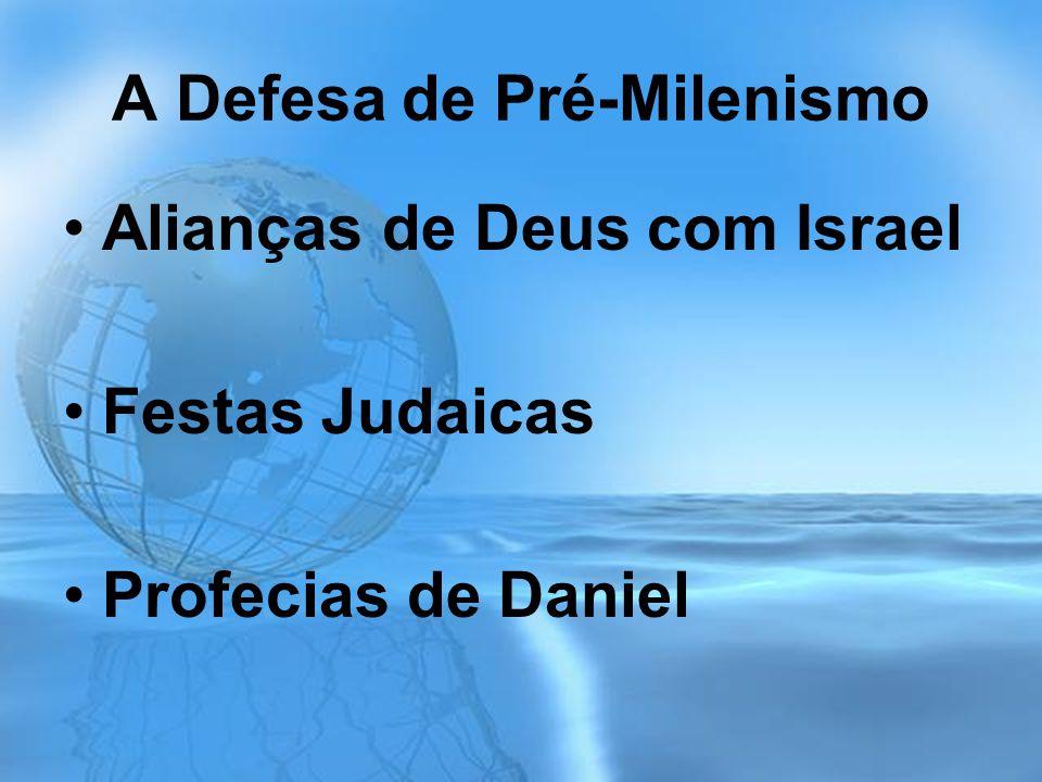 A Defesa de Pré-Milenismo Alianças de Deus com Israel Festas Judaicas Profecias de Daniel