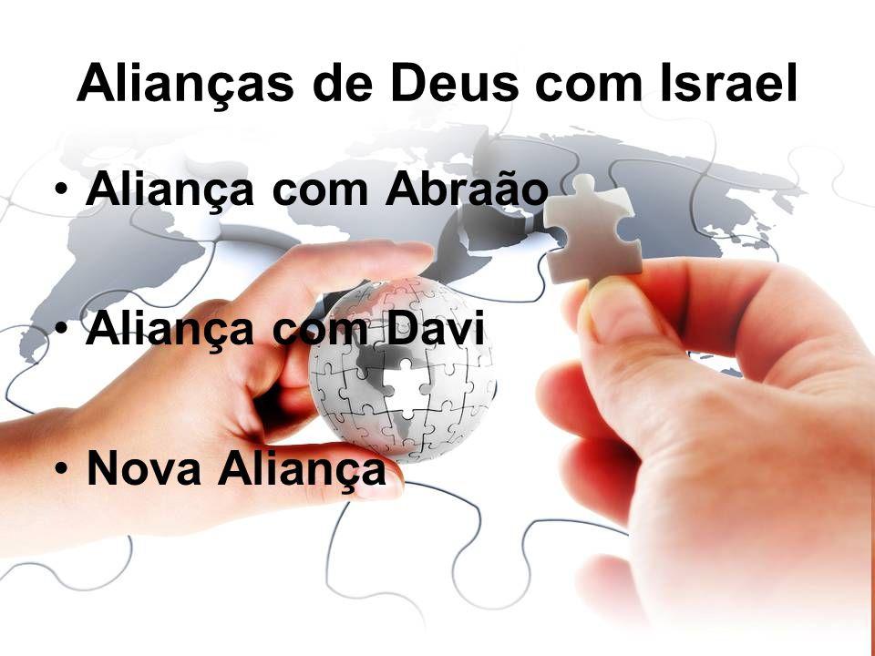 Alianças de Deus com Israel Aliança com Abraão Aliança com Davi Nova Aliança