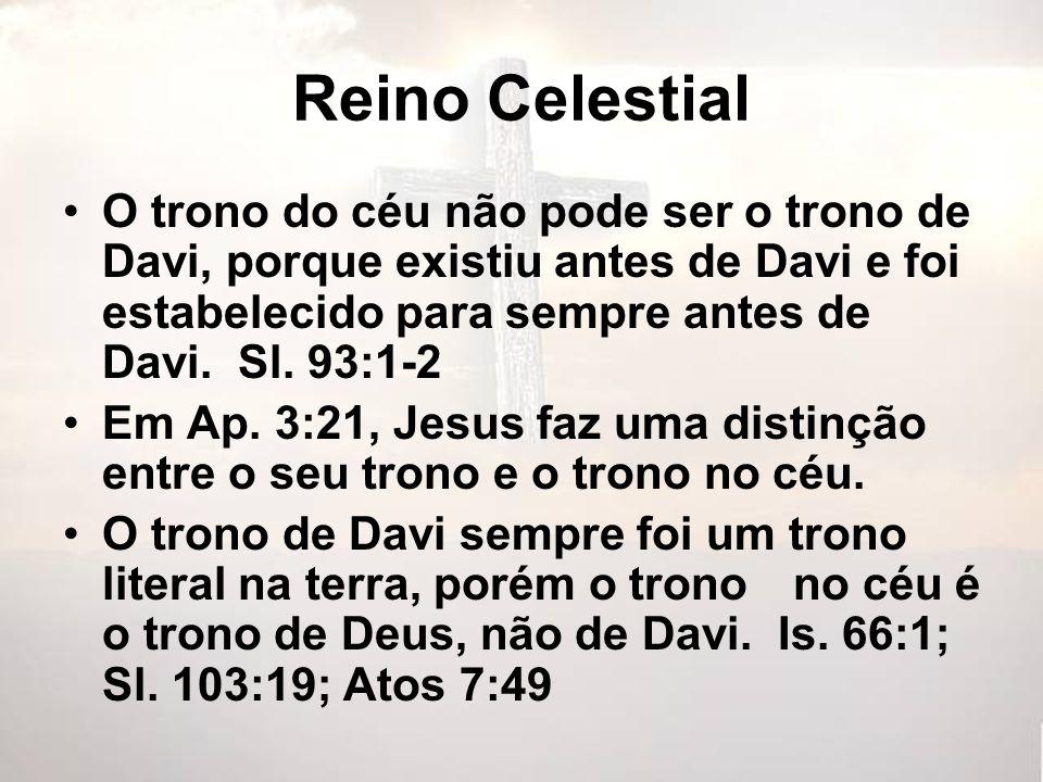 Reino Celestial O trono do céu não pode ser o trono de Davi, porque existiu antes de Davi e foi estabelecido para sempre antes de Davi. Sl. 93:1-2 Em