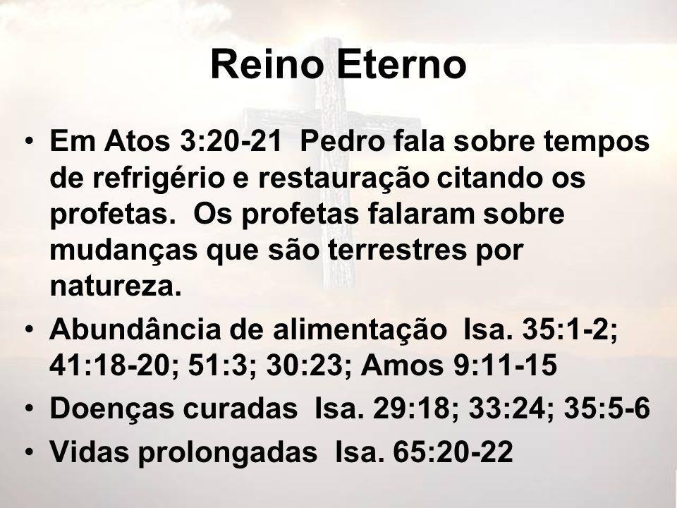 Reino Eterno Em Atos 3:20-21 Pedro fala sobre tempos de refrigério e restauração citando os profetas. Os profetas falaram sobre mudanças que são terre