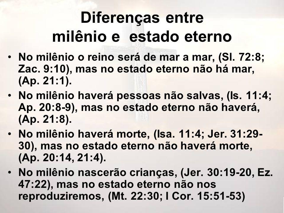 Diferenças entre milênio e estado eterno No milênio o reino será de mar a mar, (Sl.