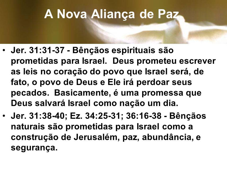 A Nova Aliança de Paz. Jer. 31:31-37 - Bênçãos espirituais são prometidas para Israel. Deus prometeu escrever as leis no coração do povo que Israel se
