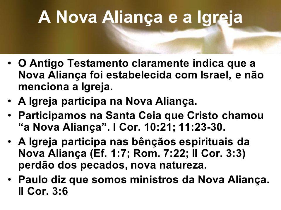A Nova Aliança e a Igreja O Antigo Testamento claramente indica que a Nova Aliança foi estabelecida com Israel, e não menciona a Igreja.