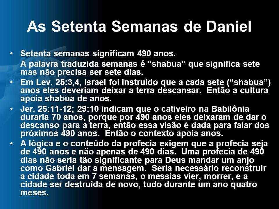 """As Setenta Semanas de Daniel Setenta semanas significam 490 anos. A palavra traduzida semanas é """"shabua"""" que significa sete mas não precisa ser sete d"""