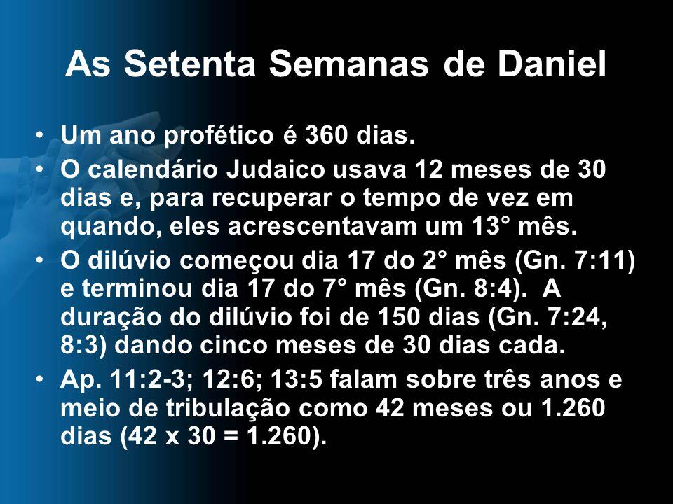 As Setenta Semanas de Daniel Um ano profético é 360 dias. O calendário Judaico usava 12 meses de 30 dias e, para recuperar o tempo de vez em quando, e