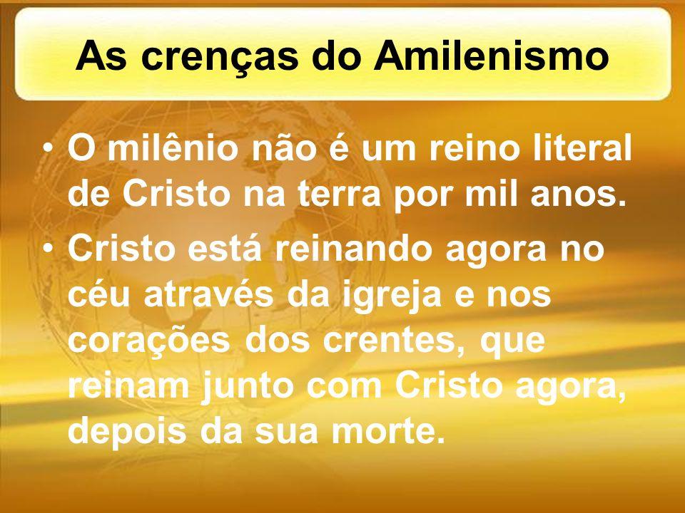As crenças do Amilenismo O milênio não é um reino literal de Cristo na terra por mil anos. Cristo está reinando agora no céu através da igreja e nos c
